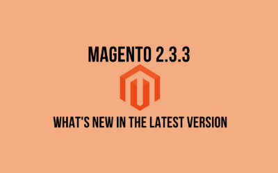 Highlights from Magento 2.3.3 release notes – Updates, and New Features