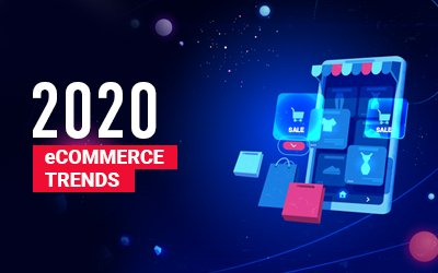 Top 5 eCommerce technology trends for 2020