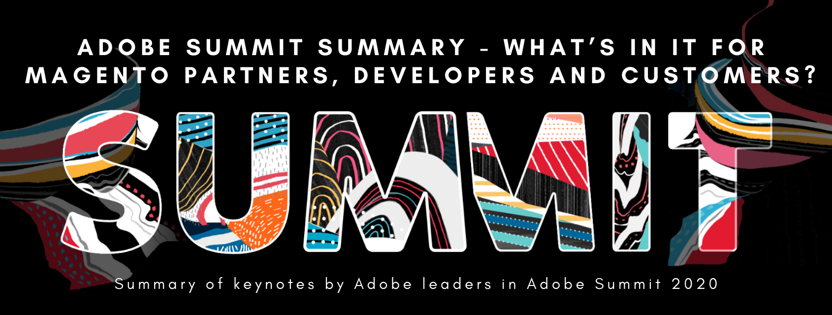Adobe Summit Summary – What's in it for Magento partners, developers and customers?