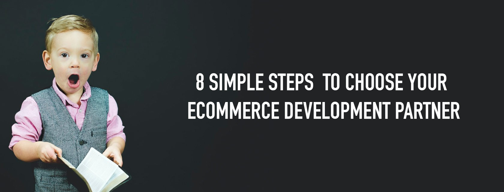 8-step guide for choosing the right eCommerce development agency
