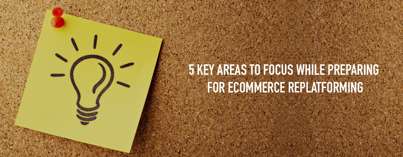 5 factors to consider while replatforming your eCommerce store