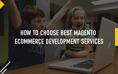 How Do You Choose Best Magento Ecommerce Development Services?