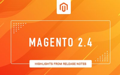 How will Magento 2.4 release benefit Merchants, Partners and Customers?