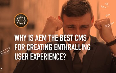 Why Adobe Experience Manager is the Modern Brand's Best Asset