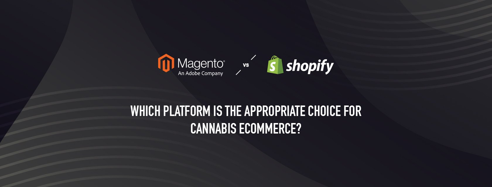 Magento Vs. Shopify – Which platform is the appropriate choice for Cannabis eCommerce?