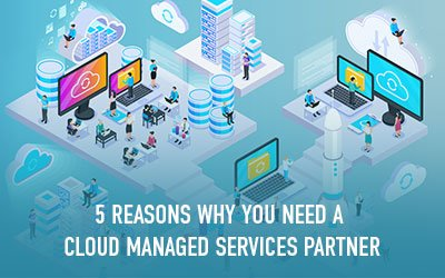 Why You May Need a Dedicated Cloud Managed Services Partner