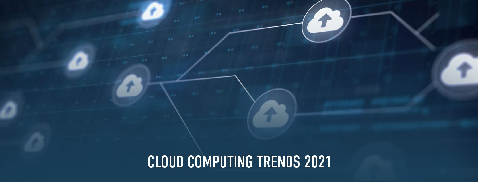 Cloud Computing Trends 2021 – The top 7 emerging disruptions you should know