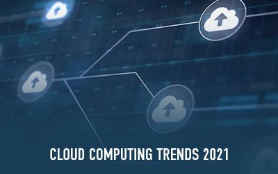 Cloud Computing Trends 2021 - The top 7 emerging disruptions you should know