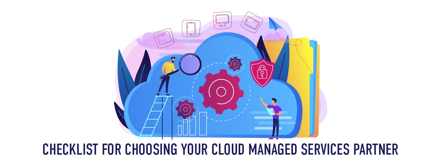 Top 10 Factors To Consider Before Choosing The Right Managed Cloud Service Provider