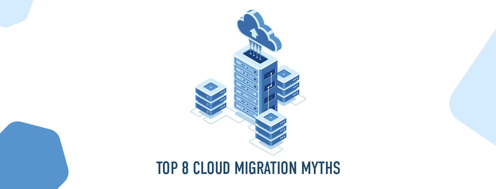 Top 8 Cloud Migration Myths You Must Know in 2021