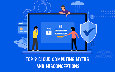 Top 9 Cloud Computing Myths and Misconceptions