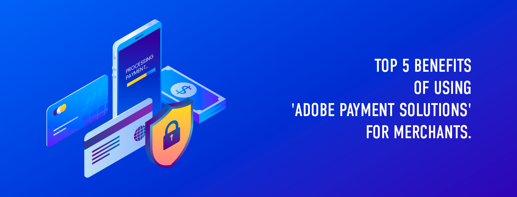 Adobe Payment Services – Top 5 benefits every eCom business should know